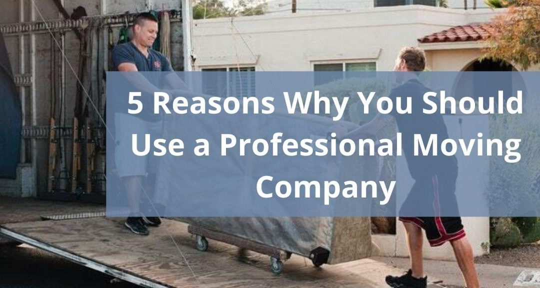 5 Reasons Why You Should Use a Professional Moving Company