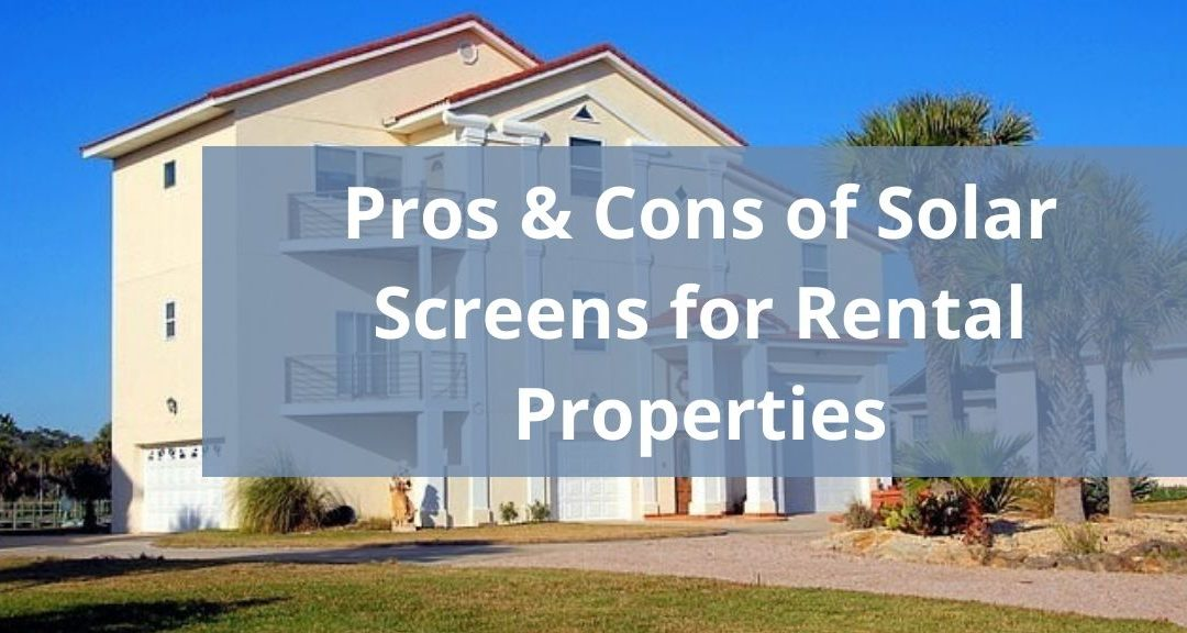Pros & Cons of Solar Screens for Rental Properties